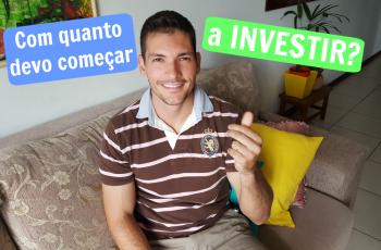 Com quanto devo começar a investir?