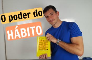 O Poder do Hábito – como criar e modificar hábitos