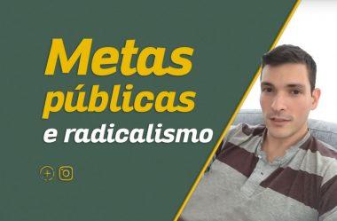 Metas públicas e radicalismo | Stories