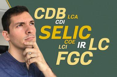 Siglas Financeiras | O que é CDB, CDI, SELIC, LCA, LCI, LC, FGC, COE? | Aprenda de uma vez por todas