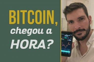 Bitcoin, chegou a hora?
