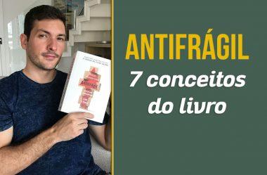 Antifrágil – 7 Conceitos