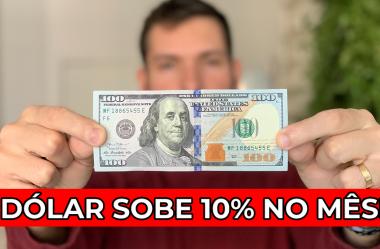 Dolar sobe 10% no mês