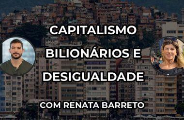 Capitalismo, bilionários e desigualdade
